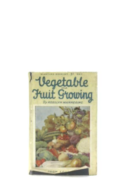 Vegetable and Fruit Growing By Rosslyn Mannering