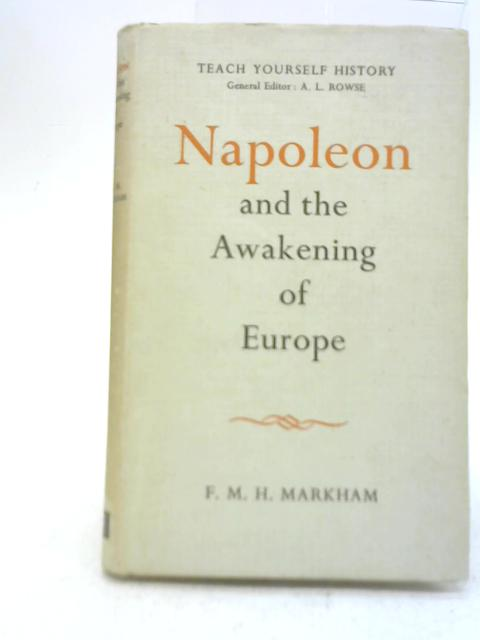 Napoleon and The Awakening of Europe By felix Markham