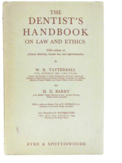 The Dentist's Handbook on Law and Ethics: With Sections on Forensic Dentistry, Income Tax, and Superannuation By W. R Tattersall