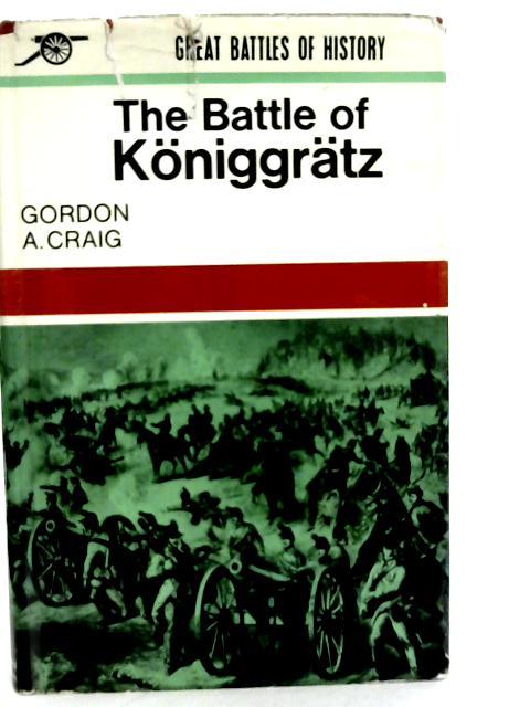 The Battle of Koniggratz By Gordon A Craig