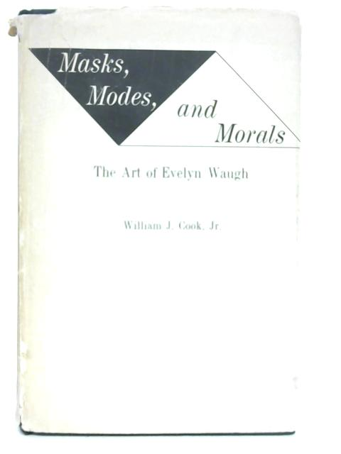 Masks, Modes and Morals: Art of Evelyn Waugh By William J. Cook