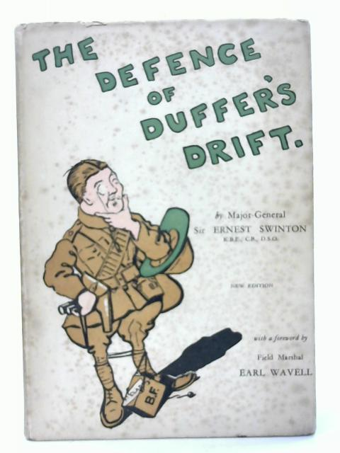 The Defence of Duffer's Drift: A few Experiences in Field Defence for Detached Posts Which May Prove Useful in our Next War By Major-General Sir Ernest Swinton