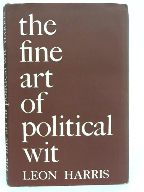 The Fine Art of Political Wit By Leon A Harris