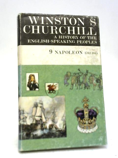 A History of The English Speaking People Vol. 9 Napoleon By Winston S. Churchill