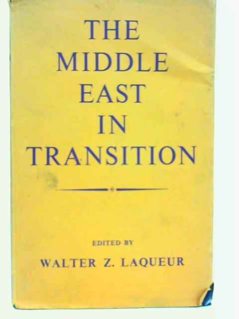 The Middle East in Transition: Studies in Contempory History By Walter Z. Laqueur