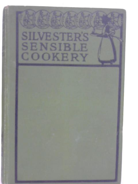 Silvester's Sensible Cookery By Elizabeth Silvester