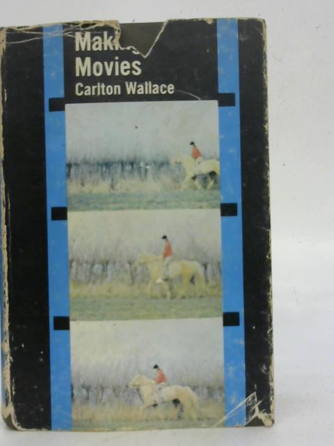 Making Movies By Carlton Wallace