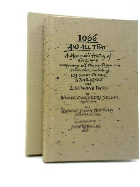 1066 and All That: A Memorable History of England By W. C. Sellar & R. J. Yeatman