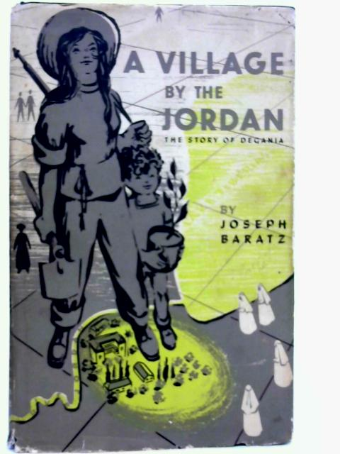 A vVllage by the Jordan: The Story of Degania By Joseph Baratz