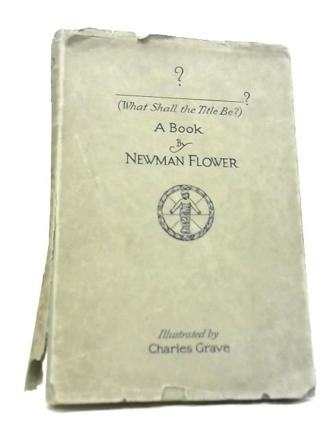 What Shall The Title Be? By Newman Flower