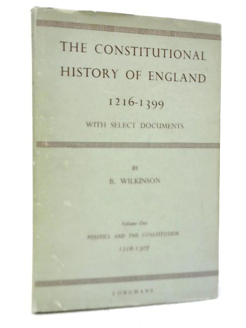 The Constitutional History of England 1216-1399 Vol I By B Wilkinson