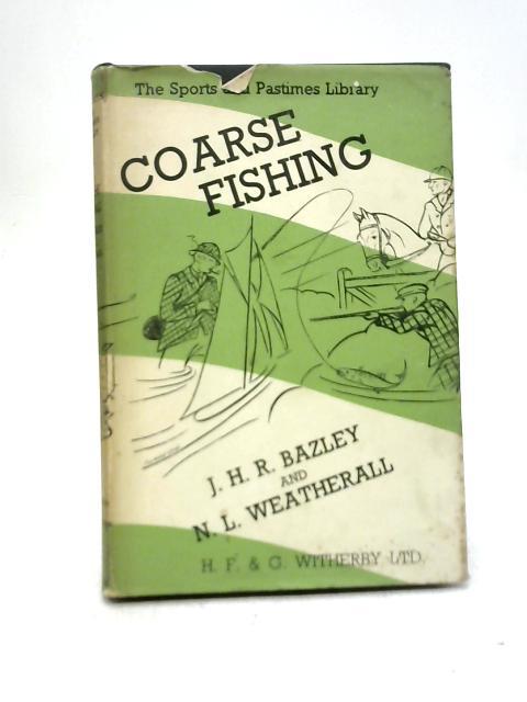 Coarse Fishing By J. H. R. Bazley