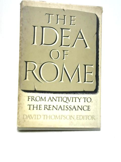 The Idea of Rome: From Antiquity to the Renaissance By David Thompson