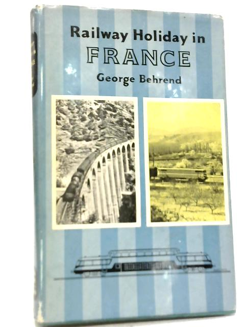 Railway Holiday in France By George Behrend