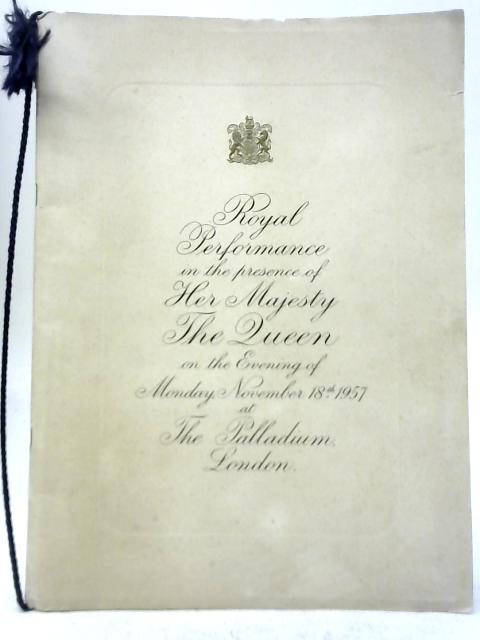 Royal Performance in the Presence of Her Majesty the Queen on the Evening November 18th 1957 By Unstated