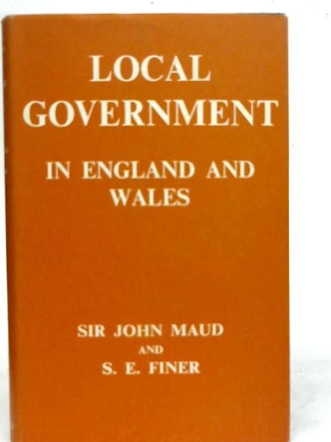 Local Government in England and Wales By J Maud & S E Finer