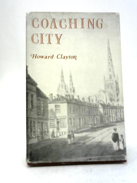 Coaching City, A Glimpse of Georgian Lichfield By Howard Clayton