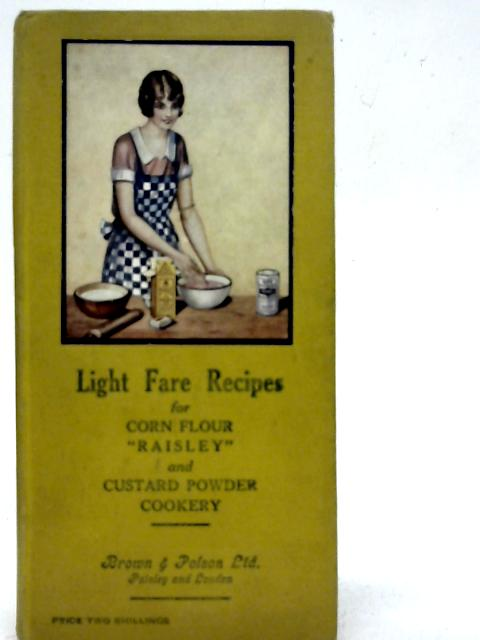 Light Fare Recipes for Corn Flour and Raisley Cookery By Unstated