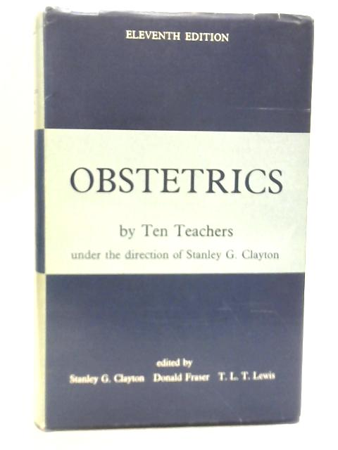 Obstetrics By Ten Teachers By Stanley G. Clayton