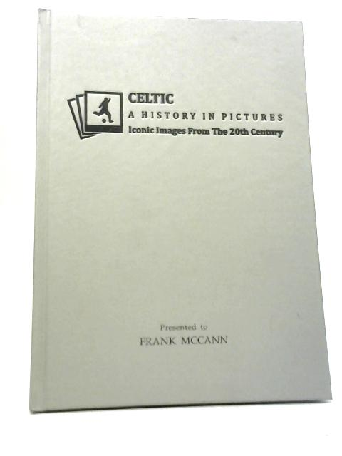 Celtic: A History in Pictures By Unstated