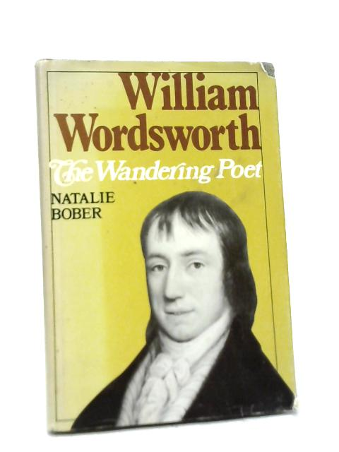 William Wordsworth: The Wandering Poet By Natalie S. Bober