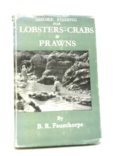 Shore Fishing for Lobsters, Crabs and Prawns By B. R. Faunthorpe