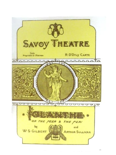 Iolanthe, A Commemorative Booklet For The Centenary Of The First Production At The Savoy Theatre, Saturday 25 November 1882 By Selwyn Tillet et al
