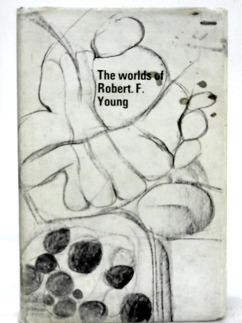 The Worlds of Robert F.Young By Robert F.Young