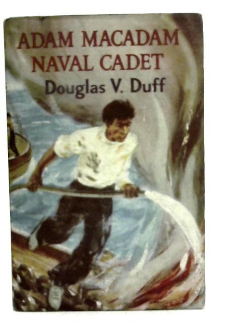 Adam Macadam, Naval Cadet By Douglas Valder Duff