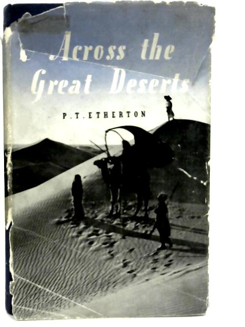 Across the Great Deserts By PT Etherton