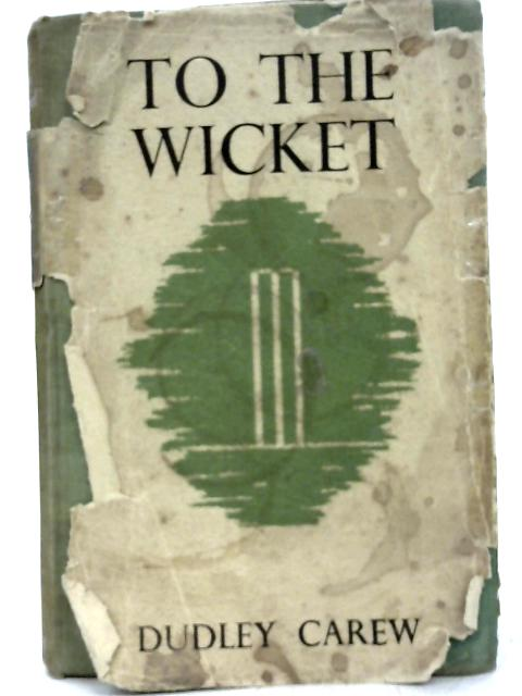 To The Wicket By Dudley Carew