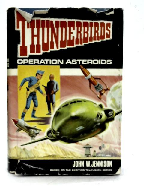 Thunderbirds: Operation Asteroids By John W Jennison