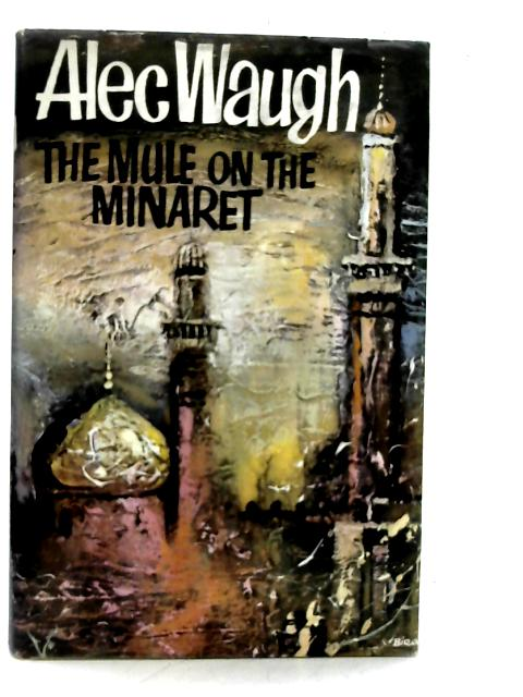 The Mule on the Minaret: A Novel about the Middle East By Alec Waugh