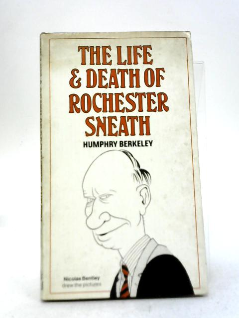 Life and Death of Rochester Sneath: A Youthful Frivolity By Humphry Berkeley