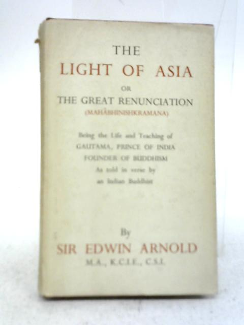 The Light of Asia or The Great Renunciation By Edwin Arnold