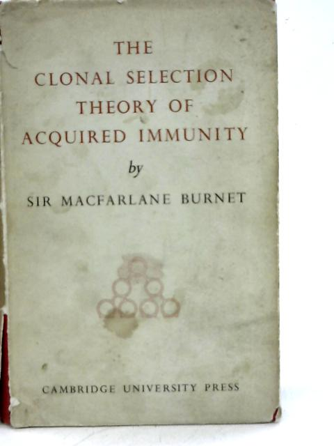 The Clonal Selection Theory of Acquired Immunity: The Abraham Flexner Lectures of Vanderbilt University, 1958 By MacFarlane Burnet