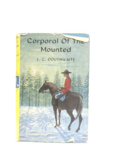 Corporal of the Mounted By L. C. Douthwaite