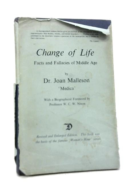 Change of Life: Facts & Fallacies of Middle Age By Dr Joan Malleson