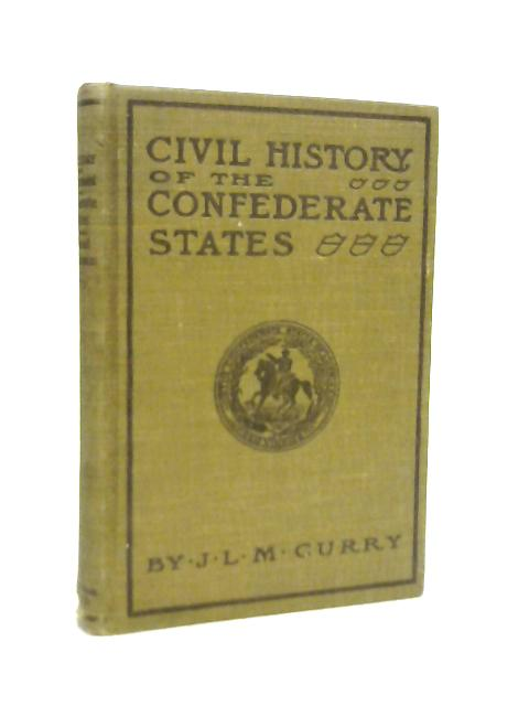 Civil History of The Government of The Confederate States By J L M Curry