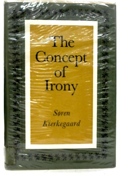 The Concept of Irony with Constant Reference to Socrates. By Soren Kierkegaard