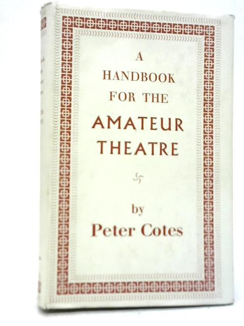 A Handbook for the Amateur Theatre By Peter Cotes