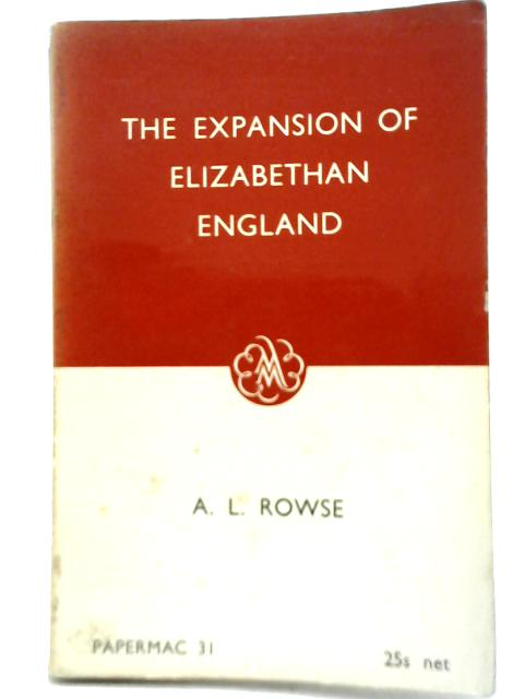 The Expansion of Elizabethan England By A. L Rowse