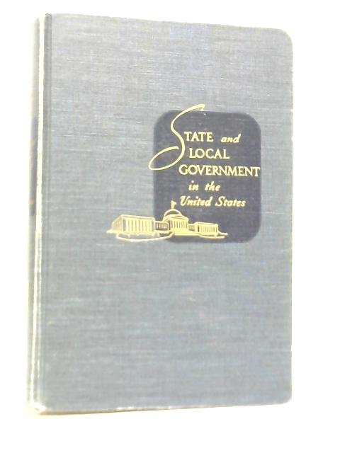 State And Local Government In The United States By Cullen B Gosnell