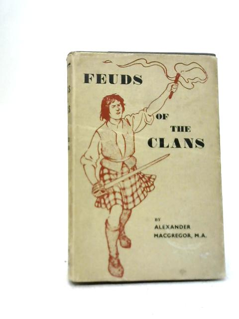 The Feuds of The Clans By Alexander MacGregor