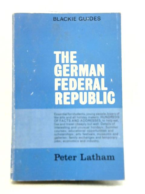 The German Federal Republic By Peter Latham