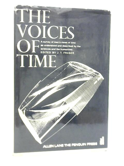 The Voices of Time By J. T. Fraser