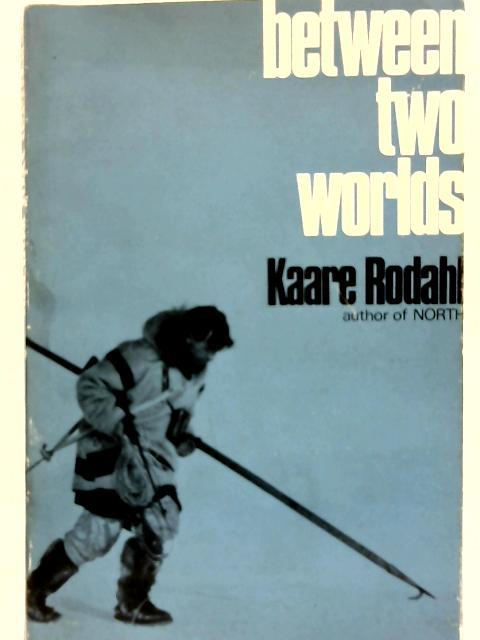 Between Two Worlds: A Doctor's Log-Book of Life Amongst the Alaskan Eskimos By Kaare Rodahl