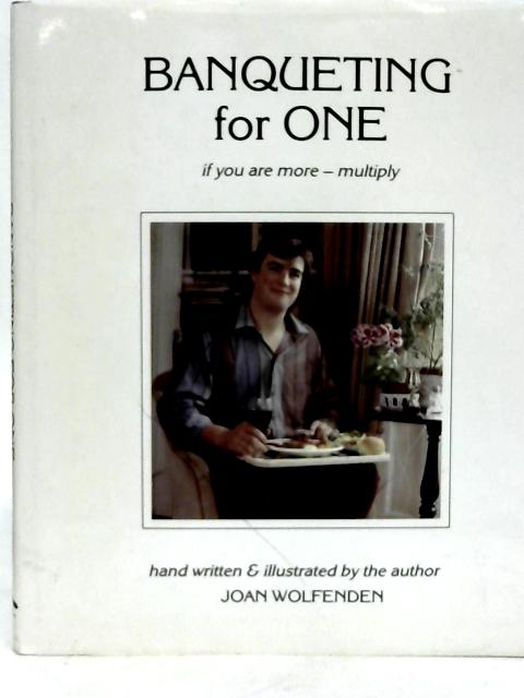 Banqueting for One By Joan Wolfenden