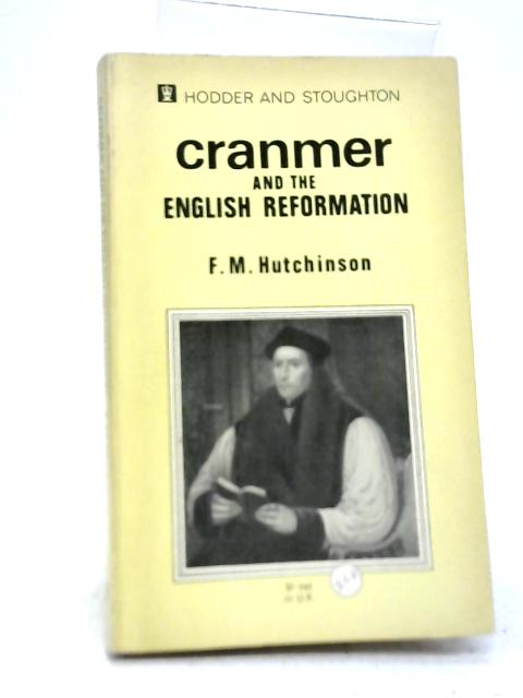 Cranmer and The English Reformation By Francis Ernest Hutchinson