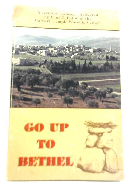 Go Up to Bethel By Paul E. Paino